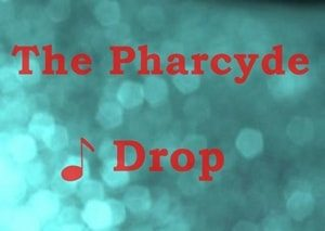 pharcyde-drop